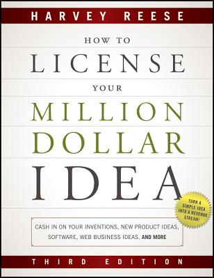 How to License Your Million Dollar Idea By Reese, Harvey