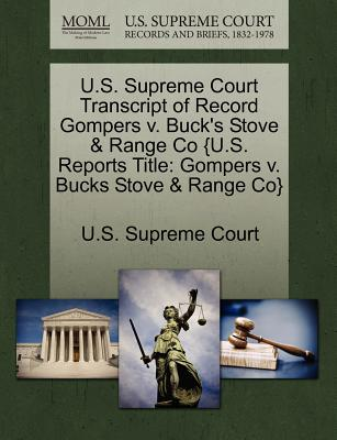 Gale Ecco, U.S. Supreme Court Records U.S. Supreme Court Transcript of Record Gompers V. Buck's Stove & Range Co {U.S. Reports Title: Gompers V. Bucks Stove & Range C at Sears.com